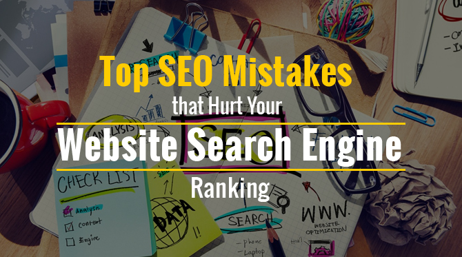 Top SEO Mistakes that Hurt Your Website Search Engine Ranking