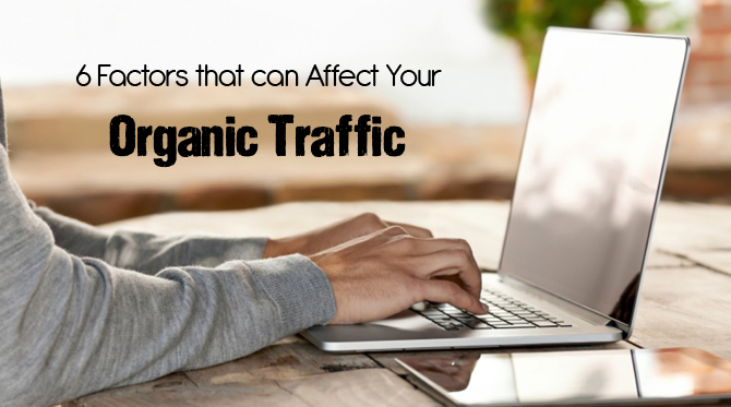 6 Factors that can Affect Your Organic Traffic